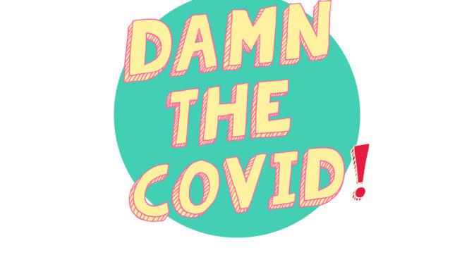 DAMN THE COVID!